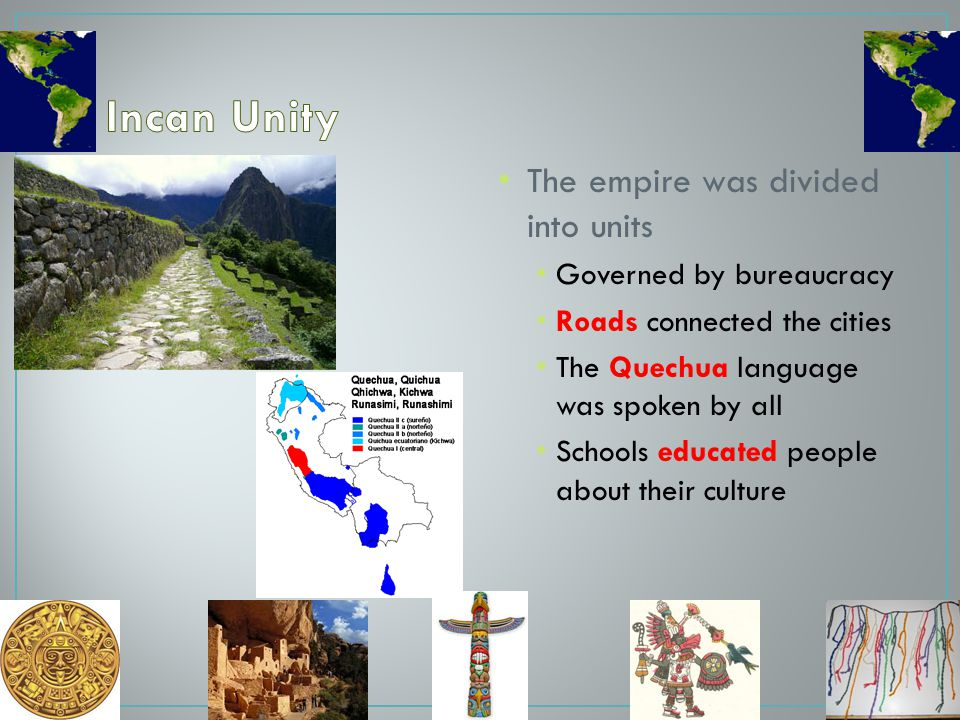 Incan Unity The empire was divided into units Governed by bureaucracy