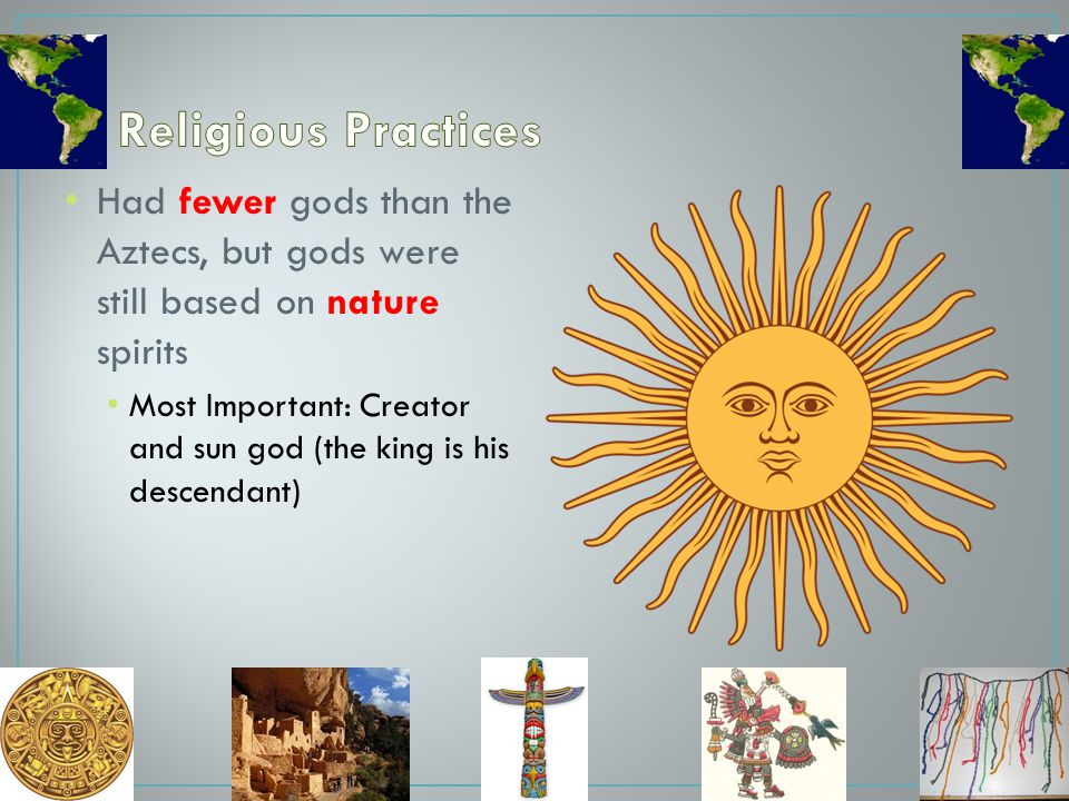 Religious Practices Had fewer gods than the Aztecs, but gods were still based on nature spirits.