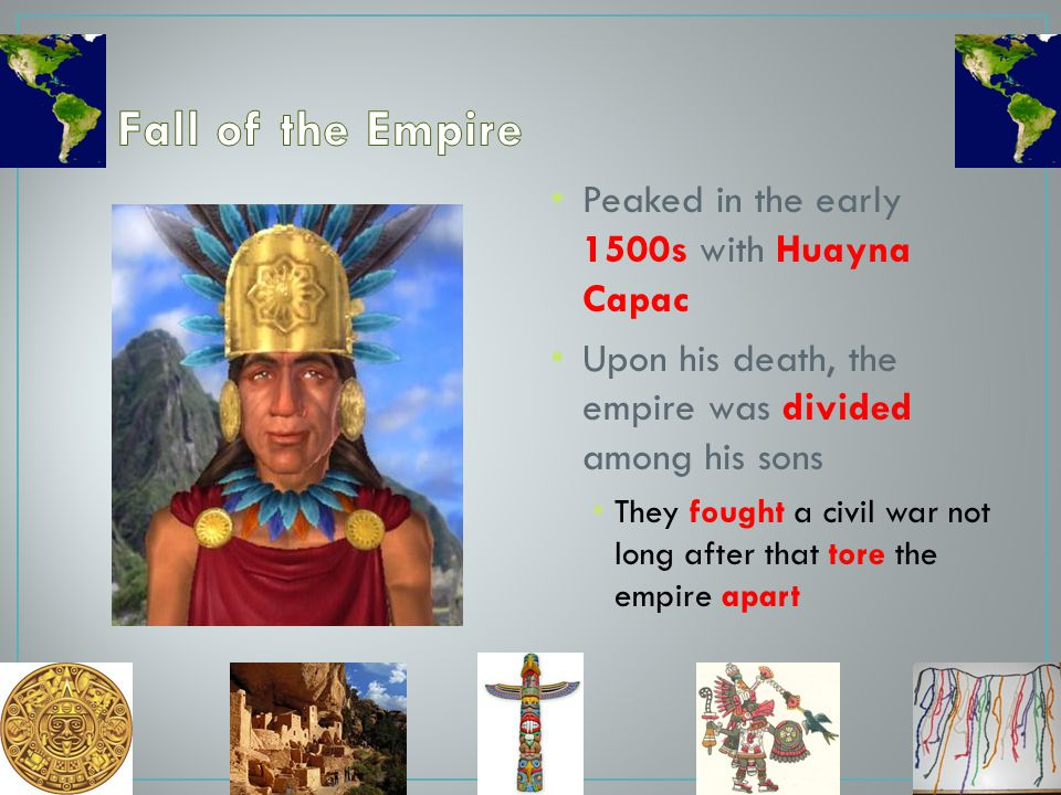 Fall of the Empire Peaked in the early 1500s with Huayna Capac