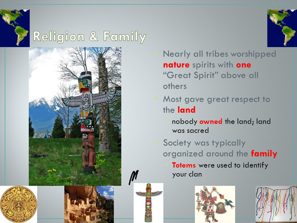 Religion & Family Nearly all tribes worshipped nature spirits with one Great Spirit above all others.