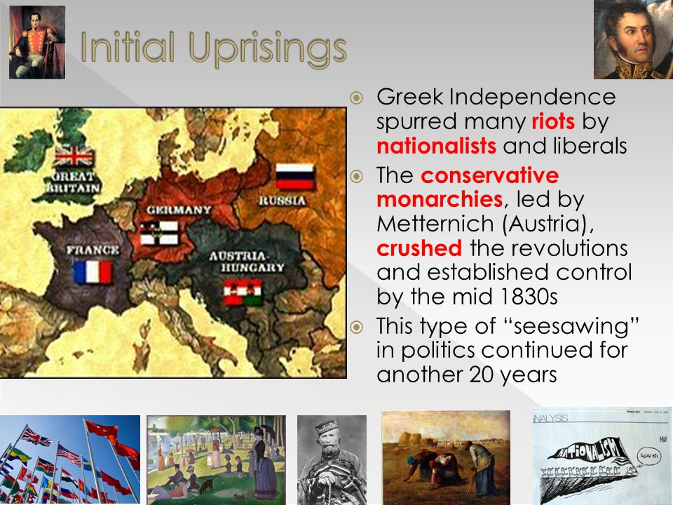 Initial Uprisings Greek Independence spurred many riots by nationalists and liberals.