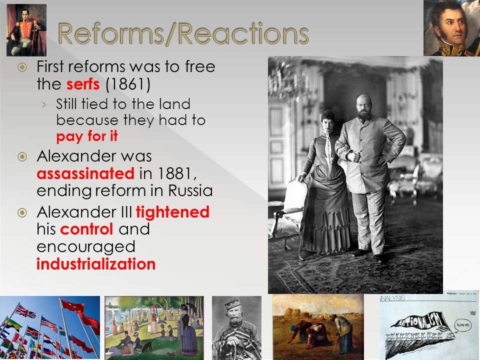 Reforms/Reactions First reforms was to free the serfs (1861)