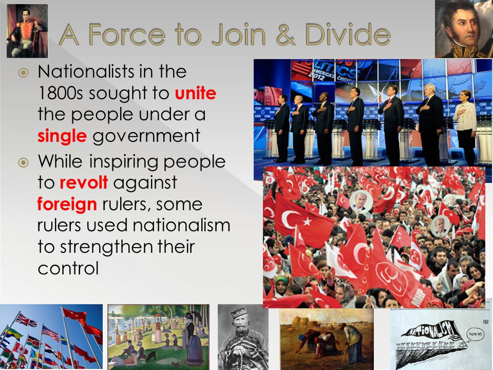 A Force to Join & Divide Nationalists in the 1800s sought to unite the people under a single government.