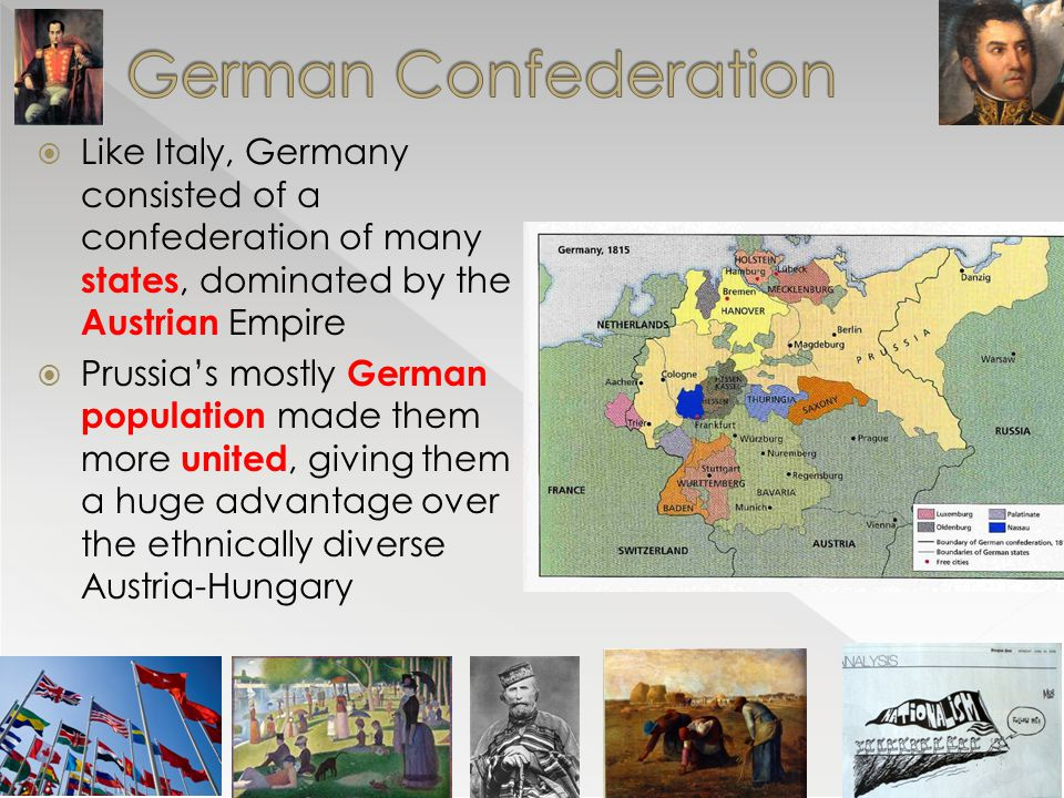 German Confederation Like Italy, Germany consisted of a confederation of many states, dominated by the Austrian Empire.