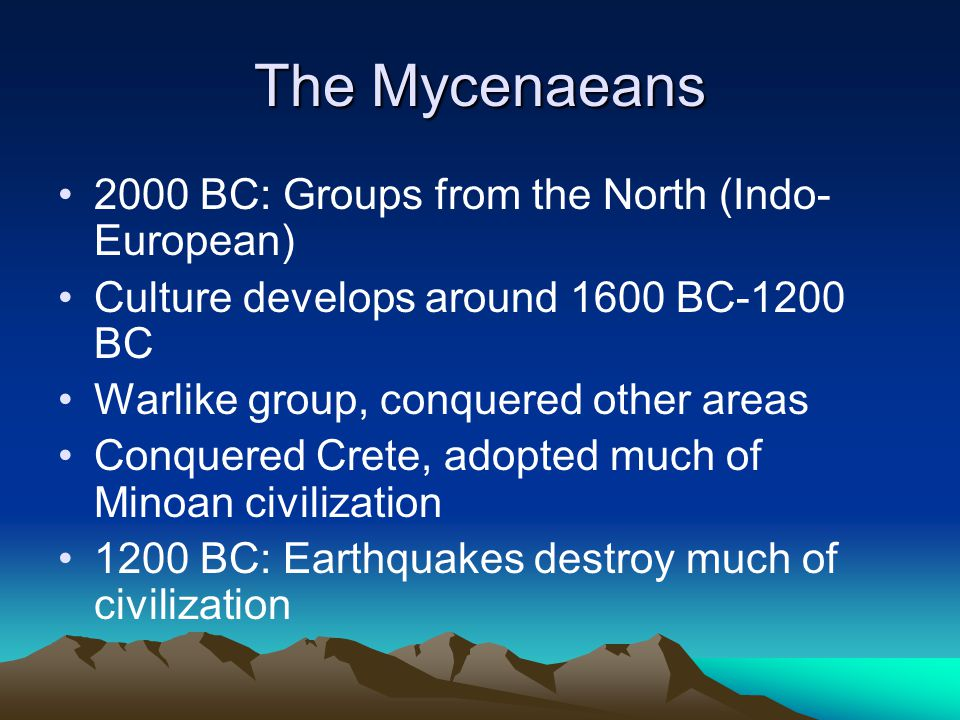 The Mycenaeans 2000 BC: Groups from the North (Indo-European)