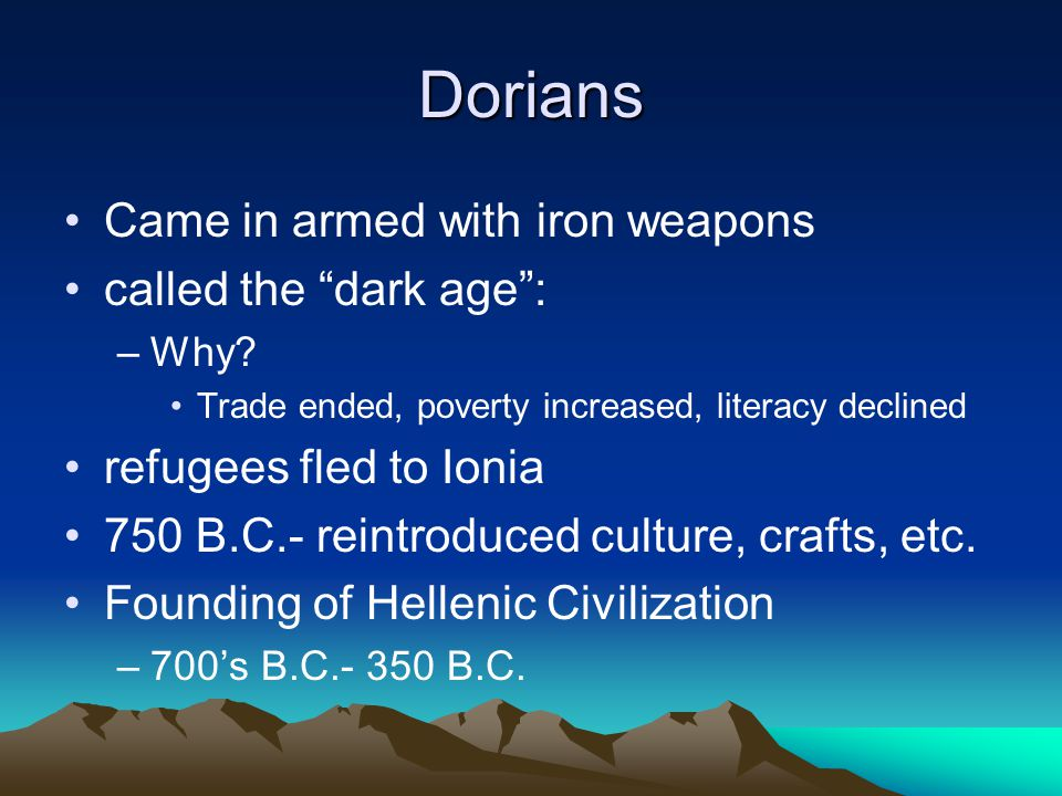 Dorians Came in armed with iron weapons called the dark age :