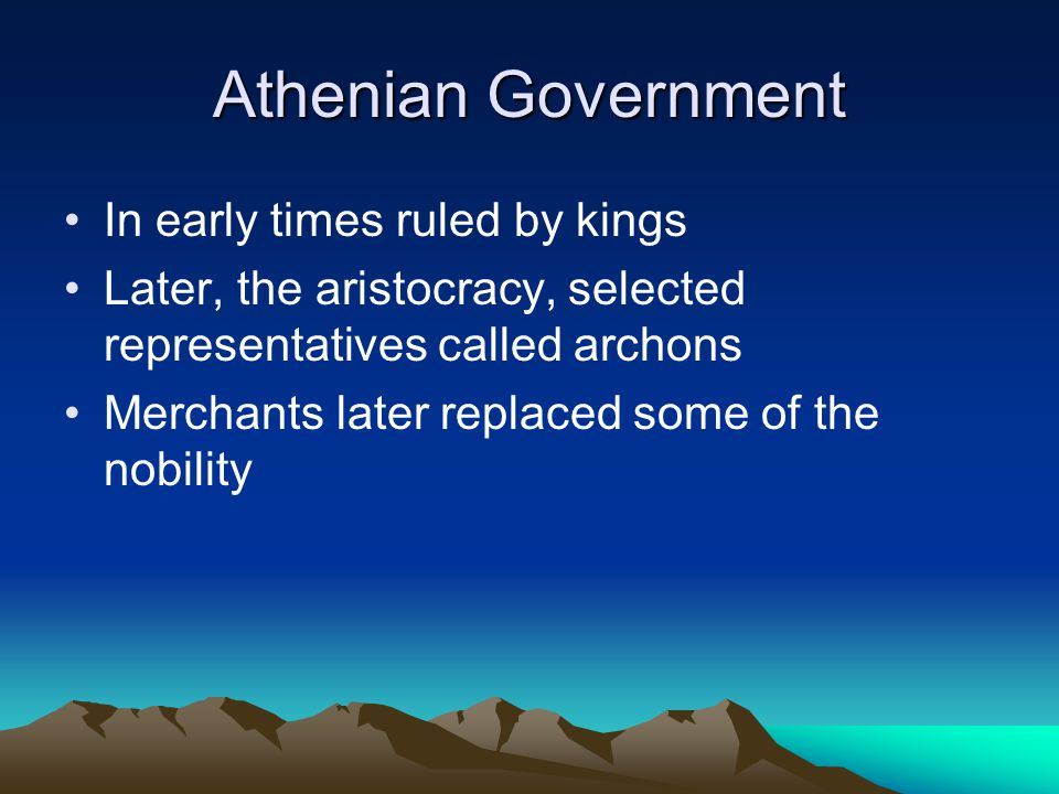 Athenian Government In early times ruled by kings