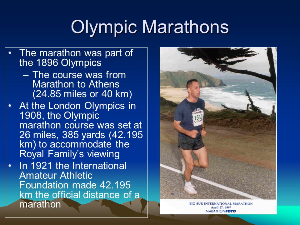 Olympic Marathons The marathon was part of the 1896 Olympics