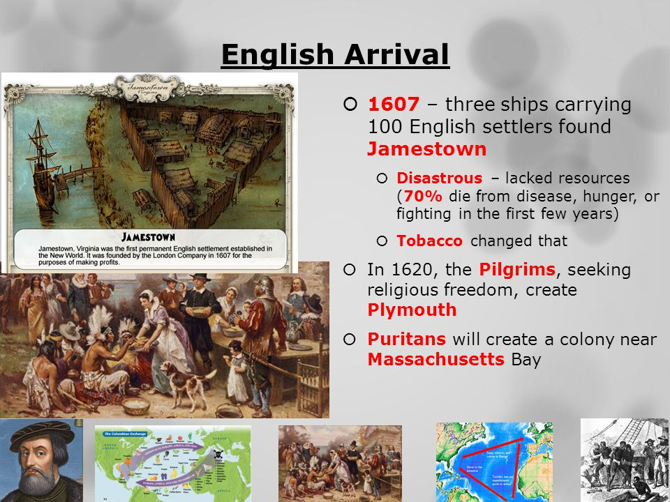 English Arrival 1607 – three ships carrying 100 English settlers found Jamestown.