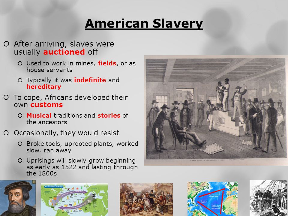 American Slavery After arriving, slaves were usually auctioned off