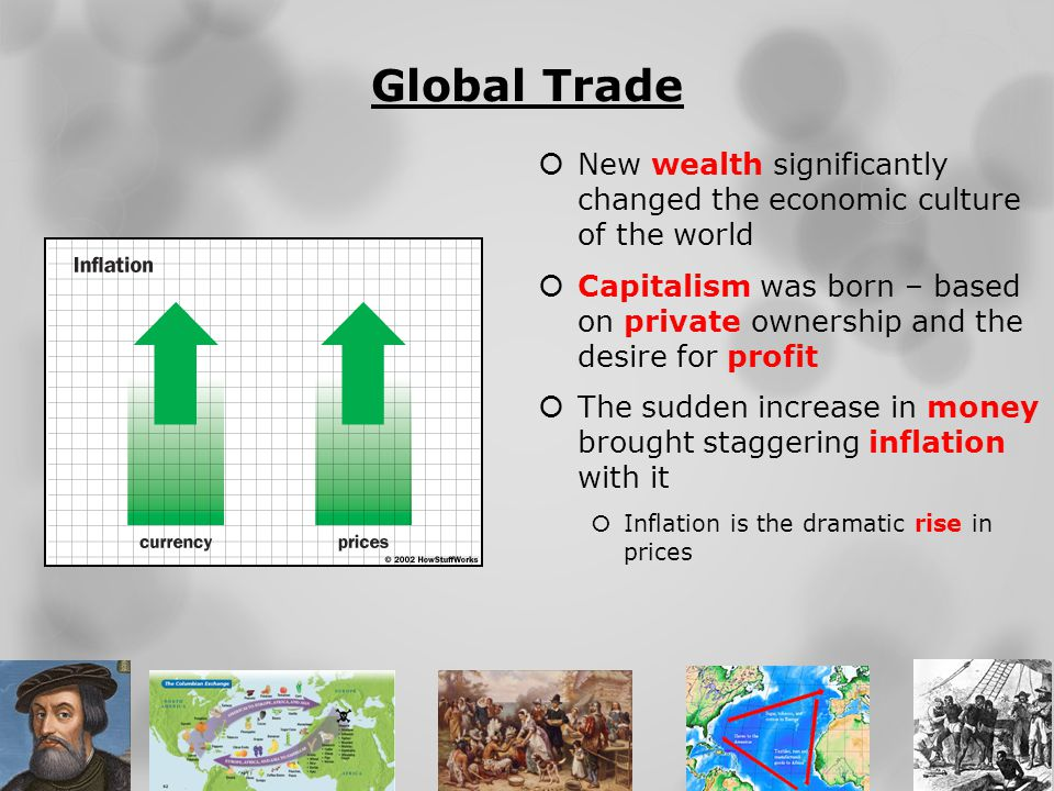 Global Trade New wealth significantly changed the economic culture of the world.