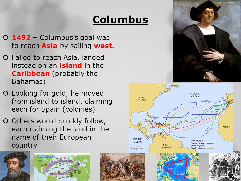 Columbus 1492 – Columbus's goal was to reach Asia by sailing west.
