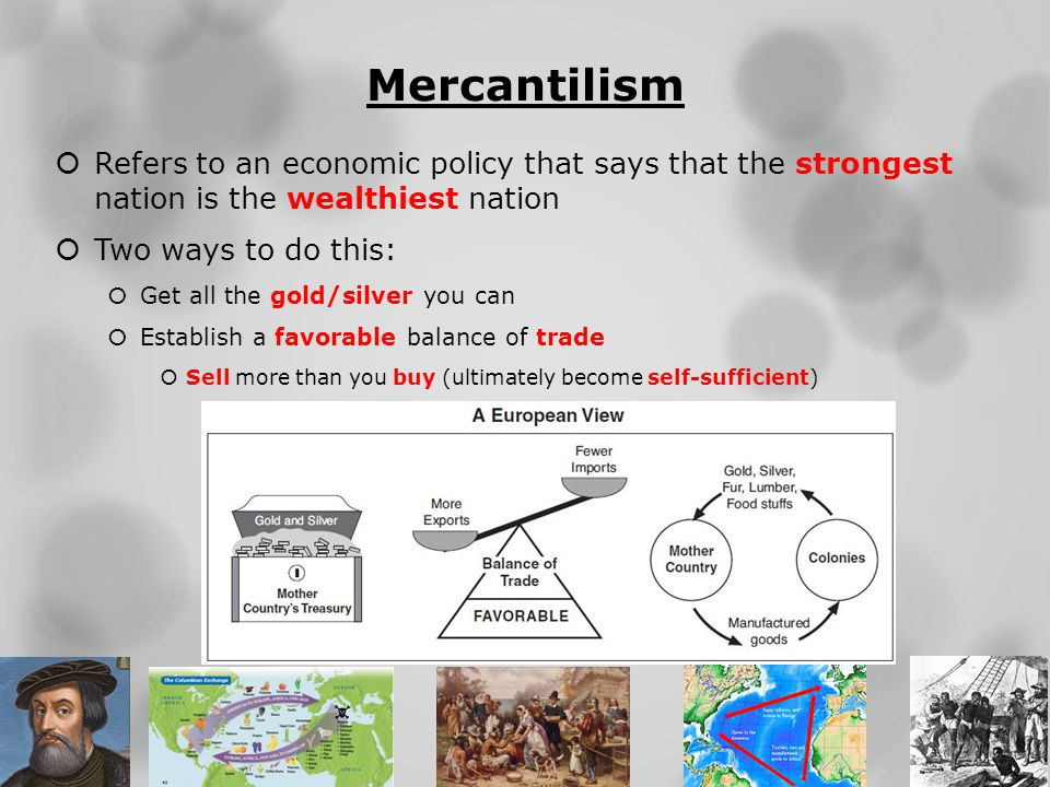 Mercantilism Refers to an economic policy that says that the strongest nation is the wealthiest nation.