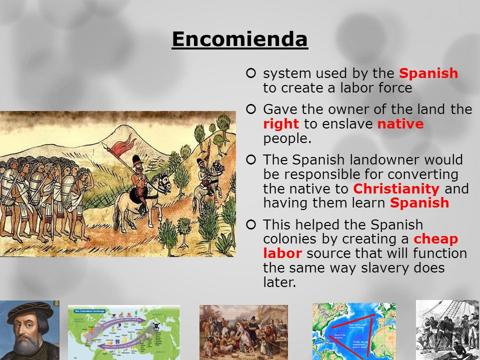 Encomienda system used by the Spanish to create a labor force