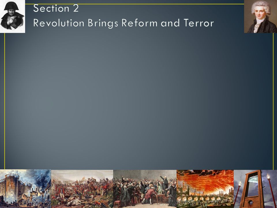 Section 2 Revolution Brings Reform and Terror