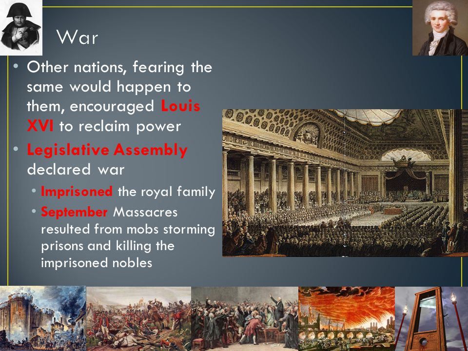 War Other nations, fearing the same would happen to them, encouraged Louis XVI to reclaim power. Legislative Assembly declared war.