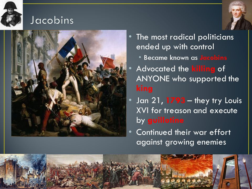 Jacobins The most radical politicians ended up with control