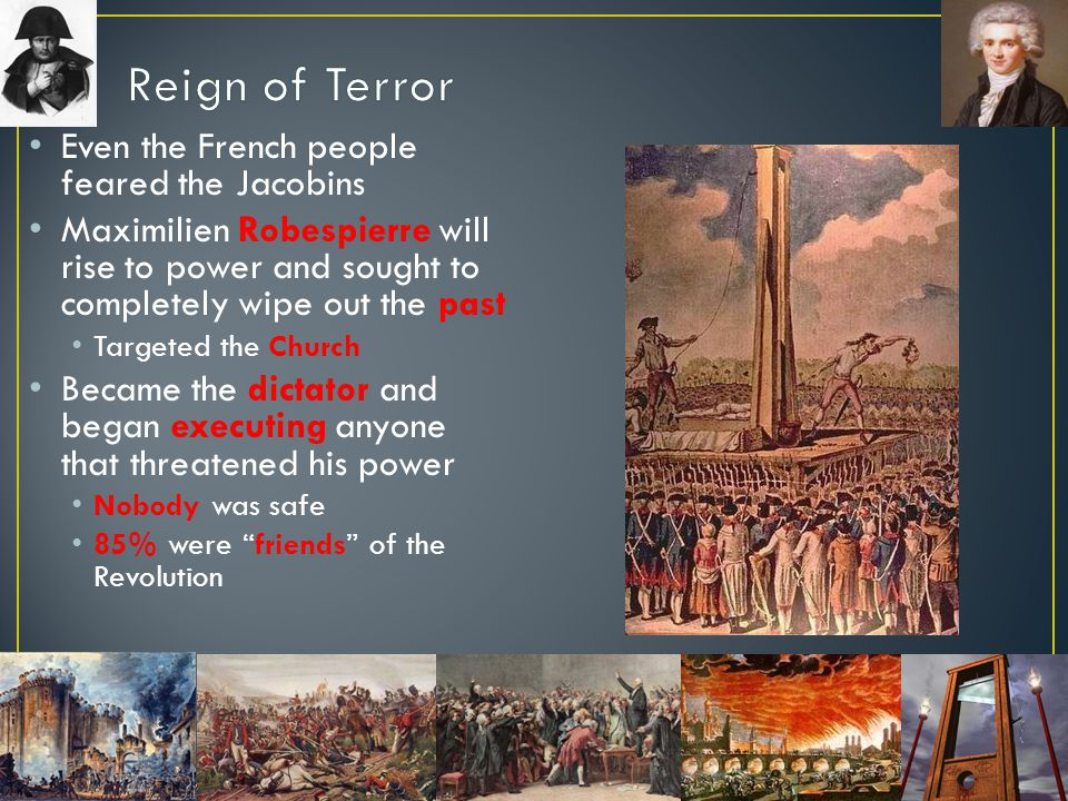Reign of Terror Even the French people feared the Jacobins