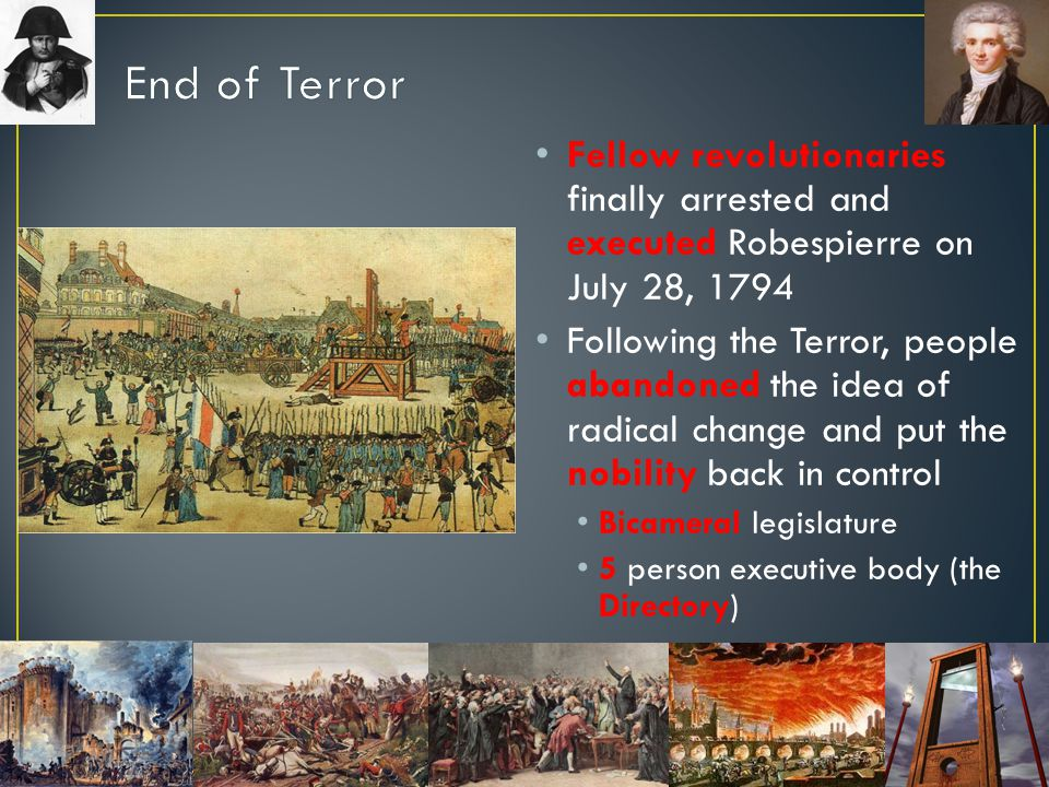 End of Terror Fellow revolutionaries finally arrested and executed Robespierre on July 28, 1794.