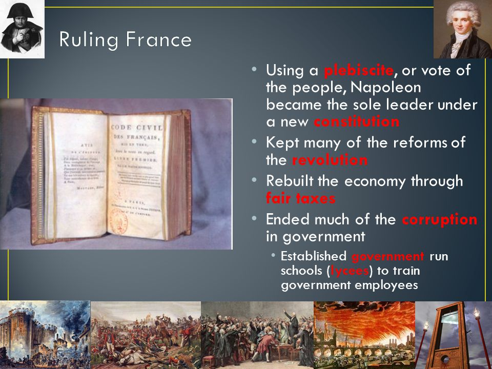 Ruling France Using a plebiscite, or vote of the people, Napoleon became the sole leader under a new constitution.