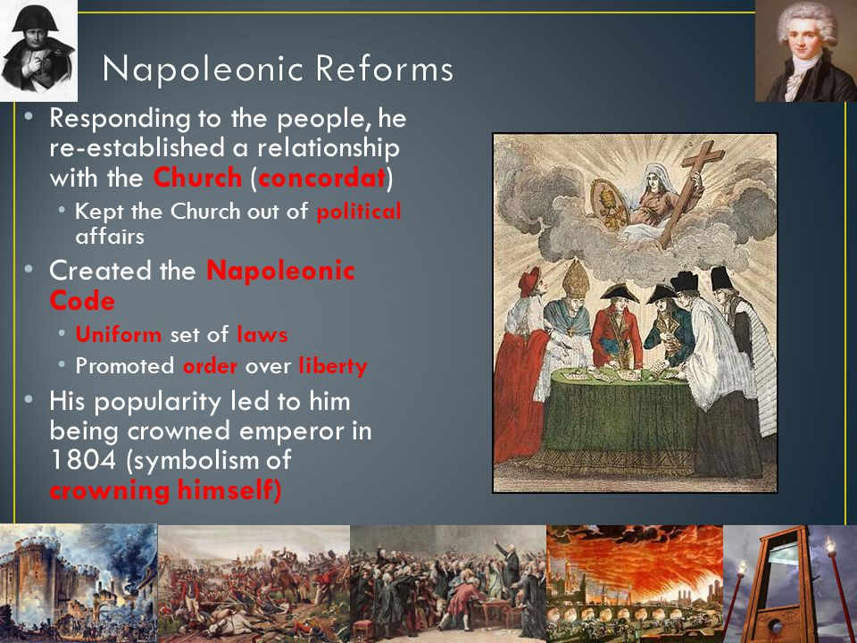 Napoleonic Reforms Responding to the people, he re-established a relationship with the Church (concordat)