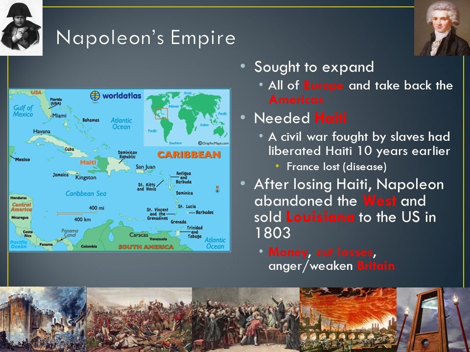 Napoleon's Empire Sought to expand Needed Haiti