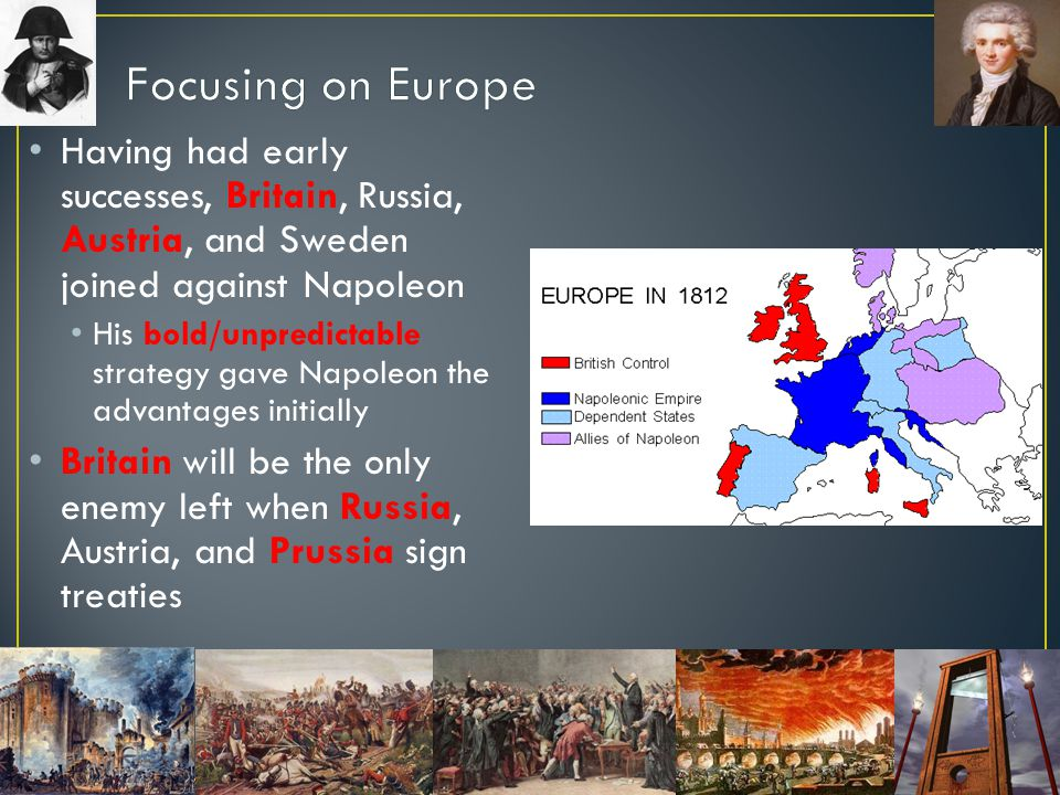 Focusing on Europe Having had early successes, Britain, Russia, Austria, and Sweden joined against Napoleon.