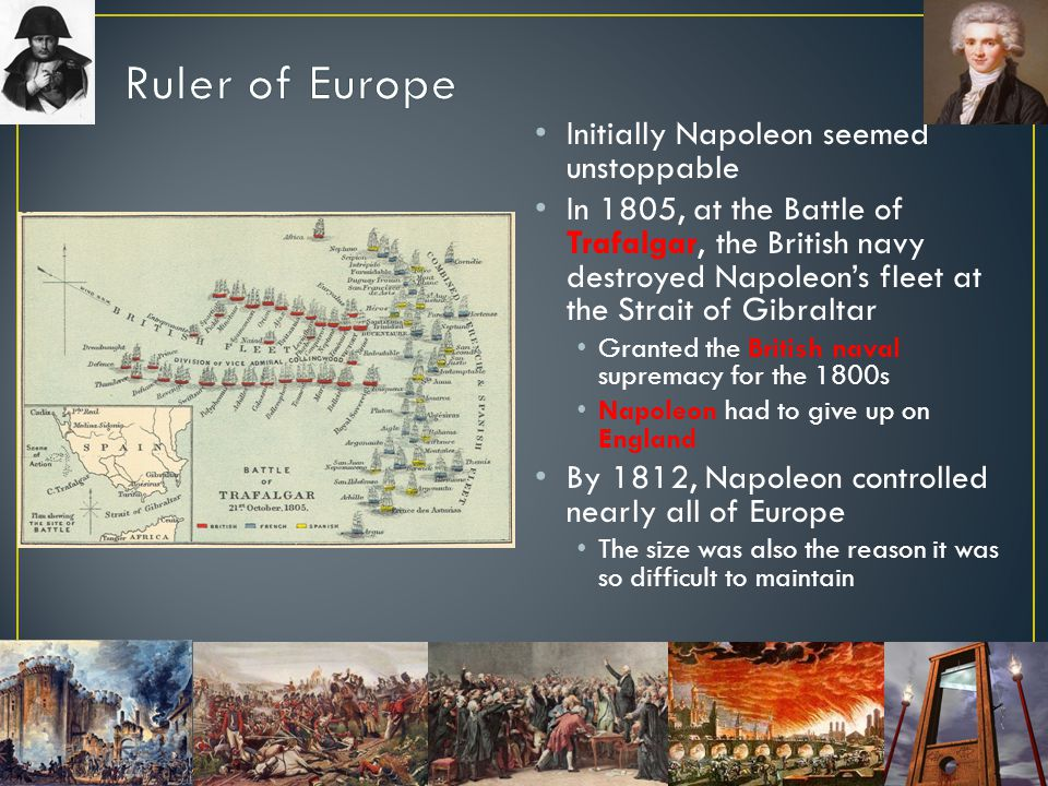 Ruler of Europe Initially Napoleon seemed unstoppable