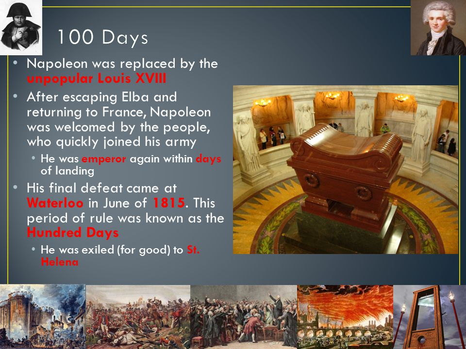 100 Days Napoleon was replaced by the unpopular Louis XVIII
