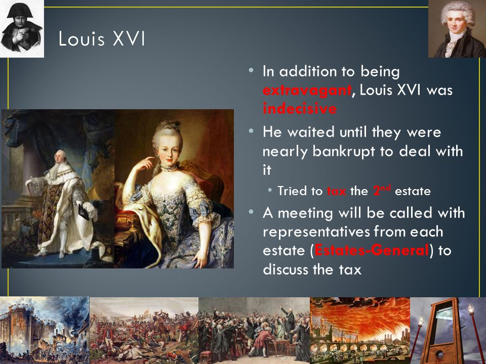 Louis XVI In addition to being extravagant, Louis XVI was indecisive