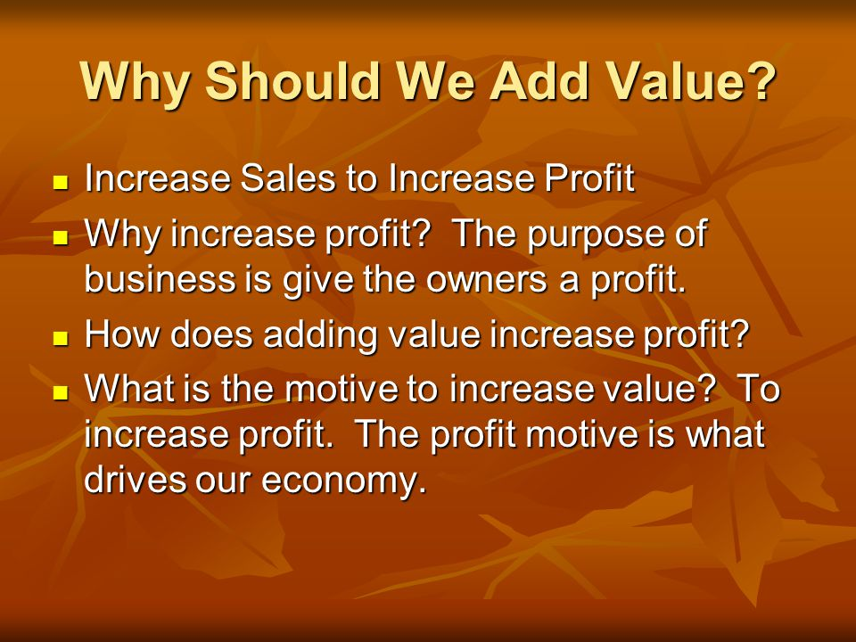 Why Should We Add Value Increase Sales to Increase Profit