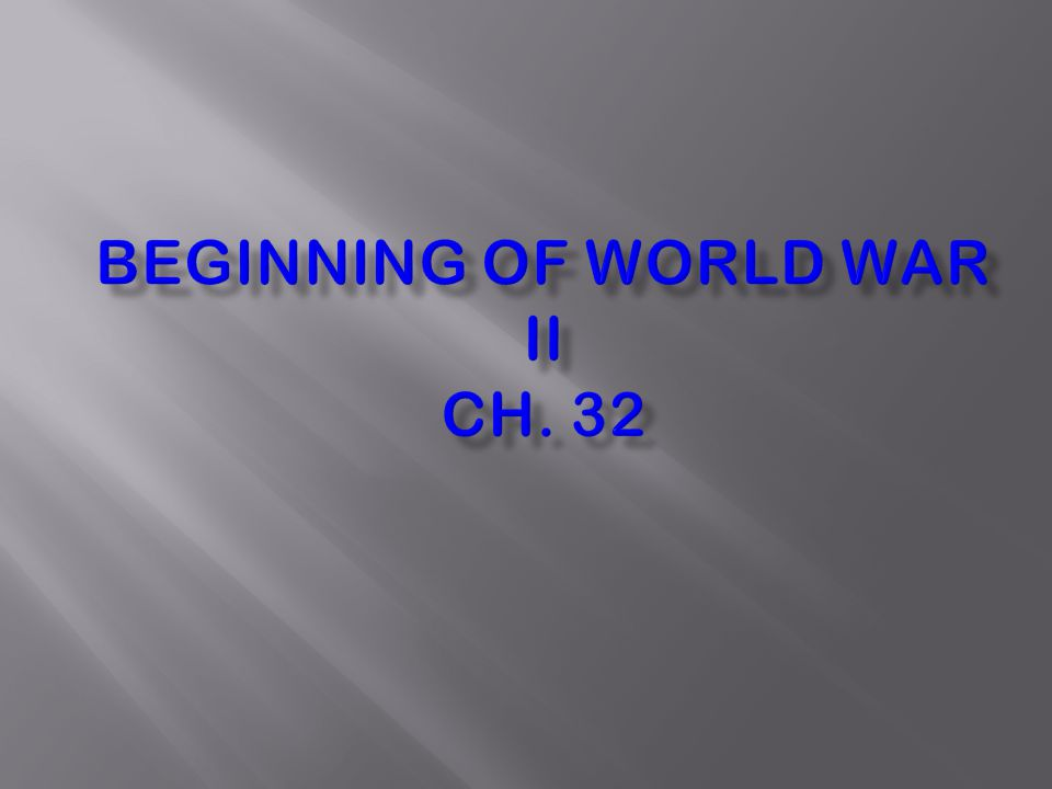 Beginning of World War II Ch. 32