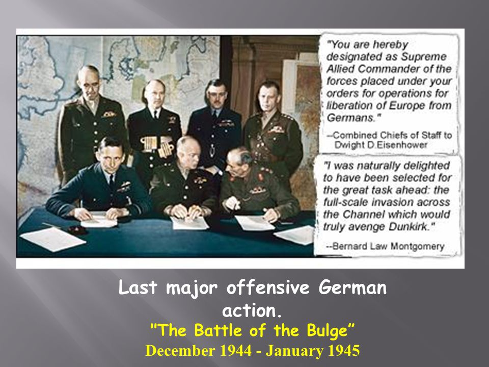 Last major offensive German action. The Battle of the Bulge
