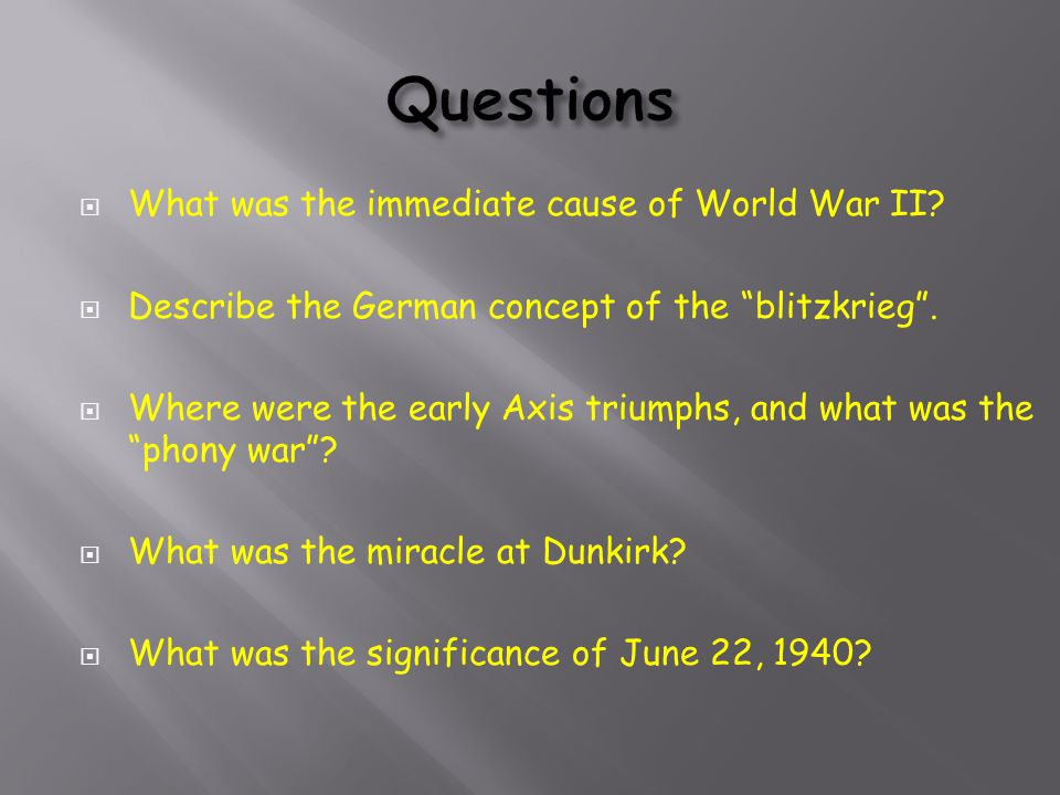 Questions What was the immediate cause of World War II