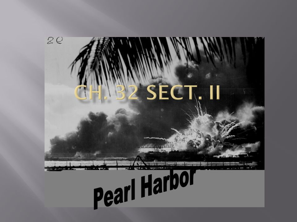 Ch. 32 Sect. II Pearl Harbor