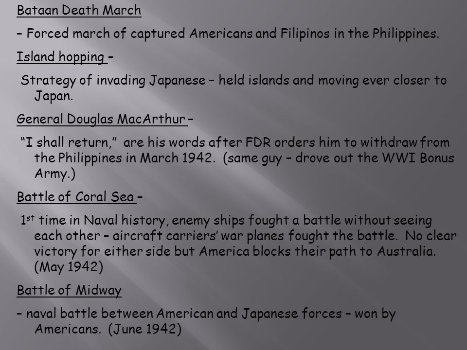 Bataan Death March – Forced march of captured Americans and Filipinos in the Philippines. Island hopping –