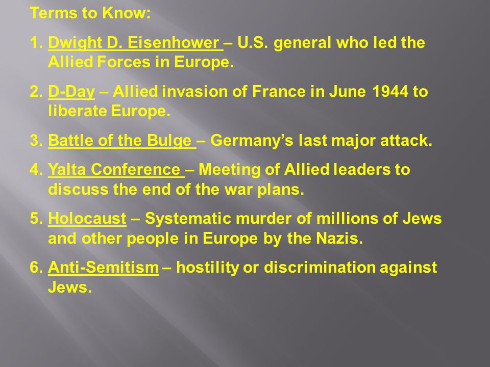 Terms to Know: Dwight D. Eisenhower – U.S. general who led the Allied Forces in Europe.
