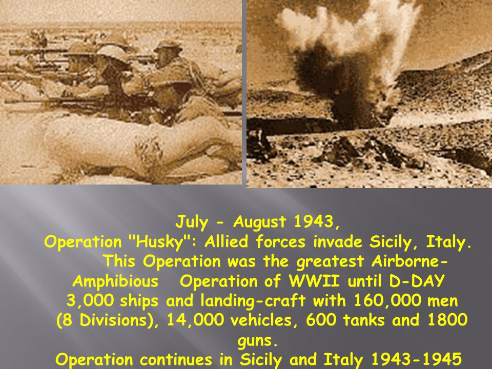 Operation Husky : Allied forces invade Sicily, Italy.
