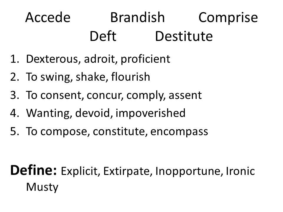 Accede Brandish Comprise Deft Destitute