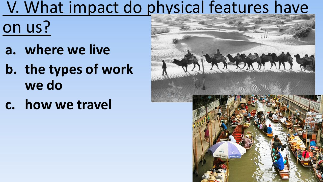 V. What impact do physical features have on us