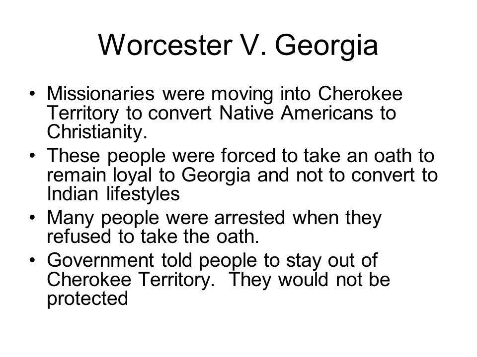 Worcester V. Georgia Missionaries were moving into Cherokee Territory to convert Native Americans to Christianity.