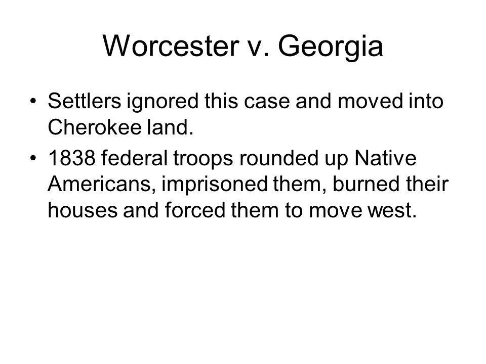 Worcester v. Georgia Settlers ignored this case and moved into Cherokee land.