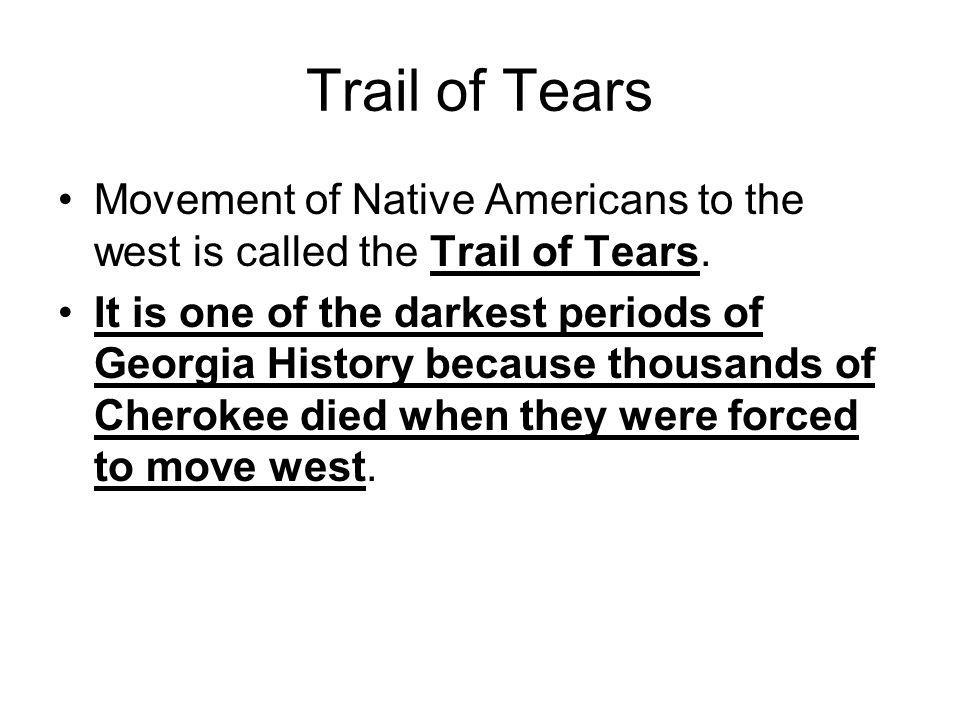 Trail of Tears Movement of Native Americans to the west is called the Trail of Tears.