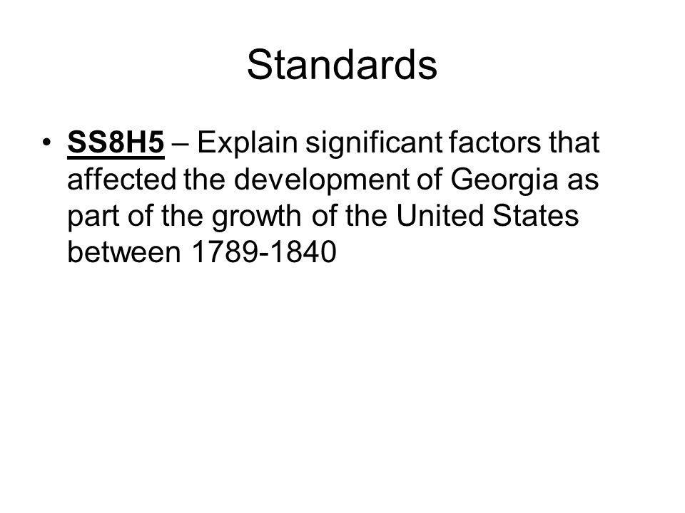 Standards SS8H5 – Explain significant factors that affected the development of Georgia as part of the growth of the United States between 1789-1840.