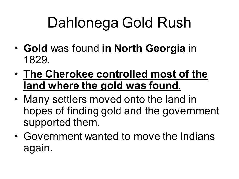 Dahlonega Gold Rush Gold was found in North Georgia in 1829.