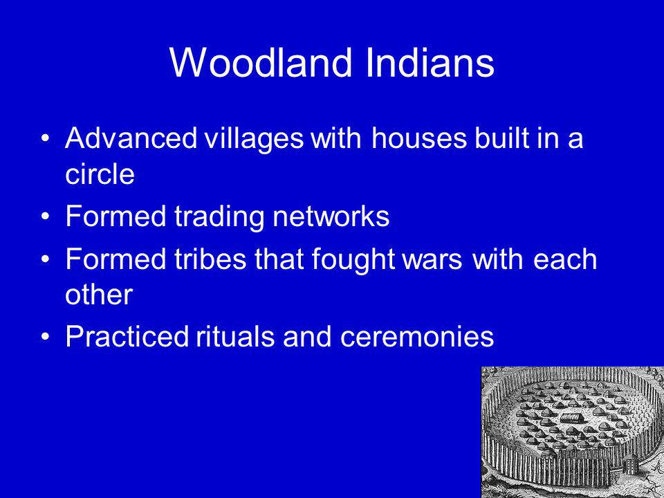 Woodland Indians Advanced villages with houses built in a circle