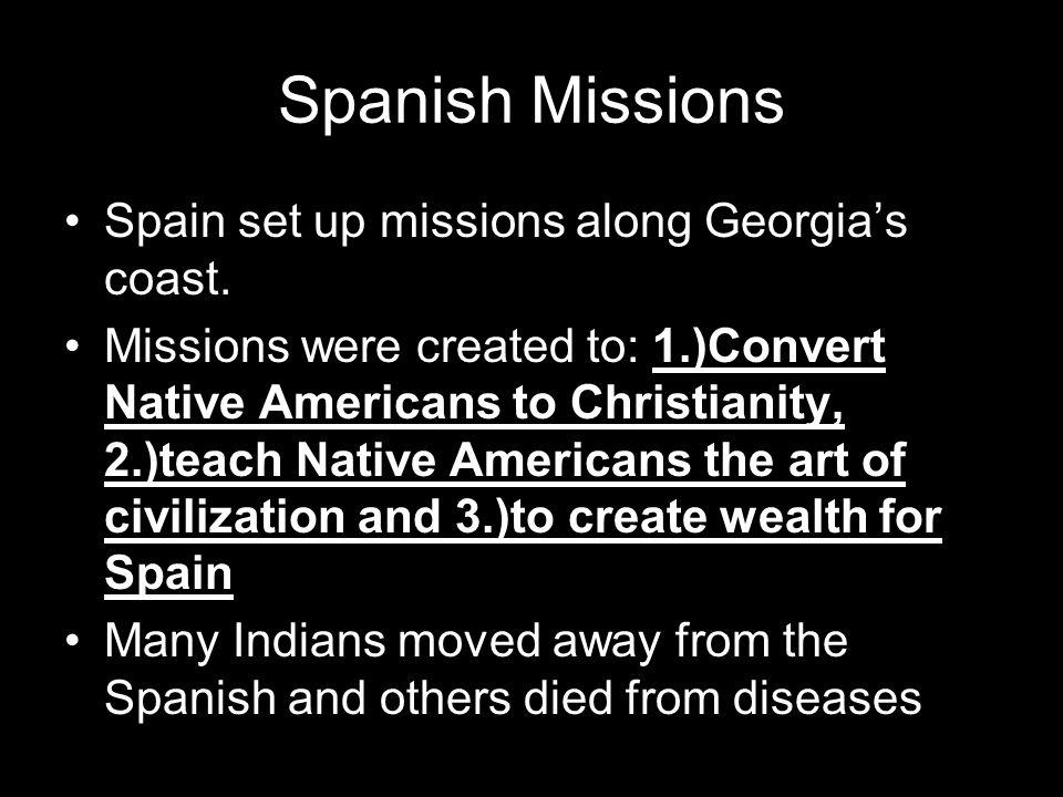 Spanish Missions Spain set up missions along Georgia's coast.