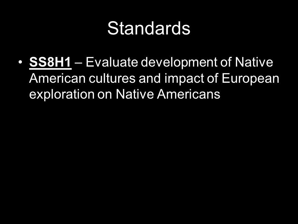 Standards SS8H1 – Evaluate development of Native American cultures and impact of European exploration on Native Americans.
