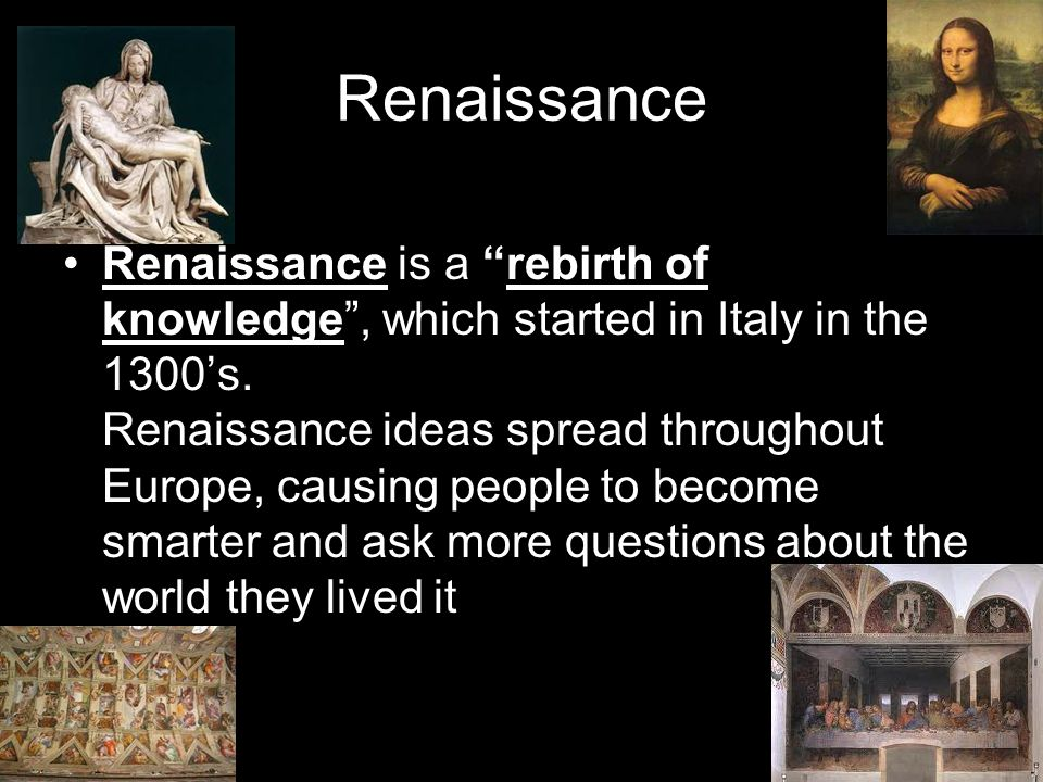 Renaissance All exploring of America came after the Renaissance.