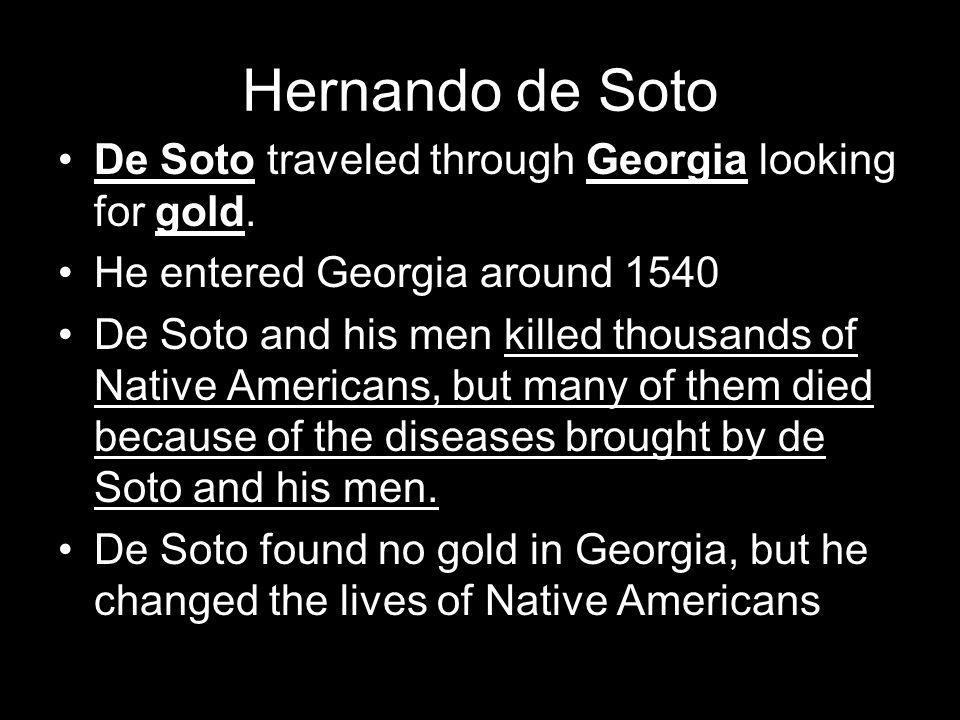 Hernando de Soto De Soto traveled through Georgia looking for gold.